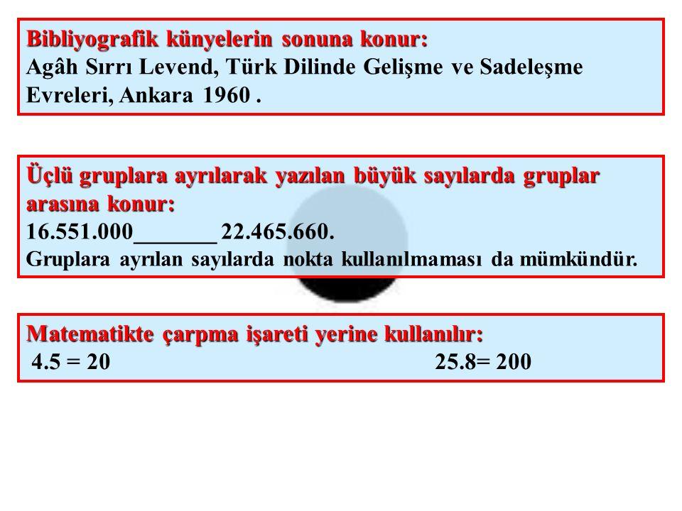 Bibliyografik künyelerin sonuna konur: Agâh Sırrı Levend, Türk Dilinde Gelişme ve Sadeleşme Evreleri, Ankara 1960. Üçlü gruplara ayrılarak yazılan büy
