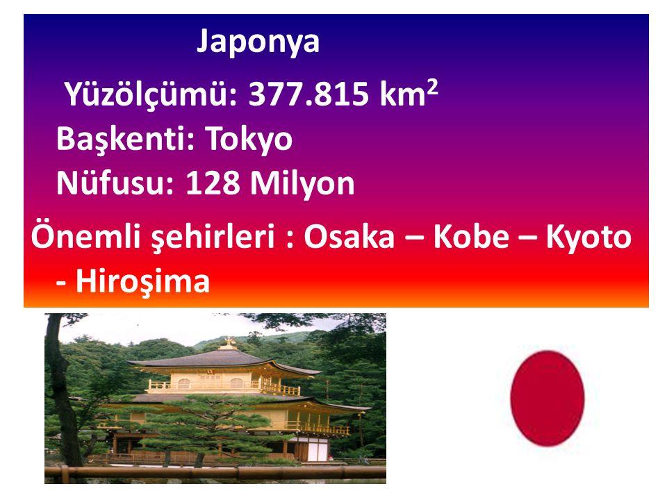 Japonya Yüzölçümü: 377.815 km 2 Başkenti: Tokyo Nüfusu: 128 Milyon Önemli şehirleri : Osaka – Kobe – Kyoto - Hiroşima