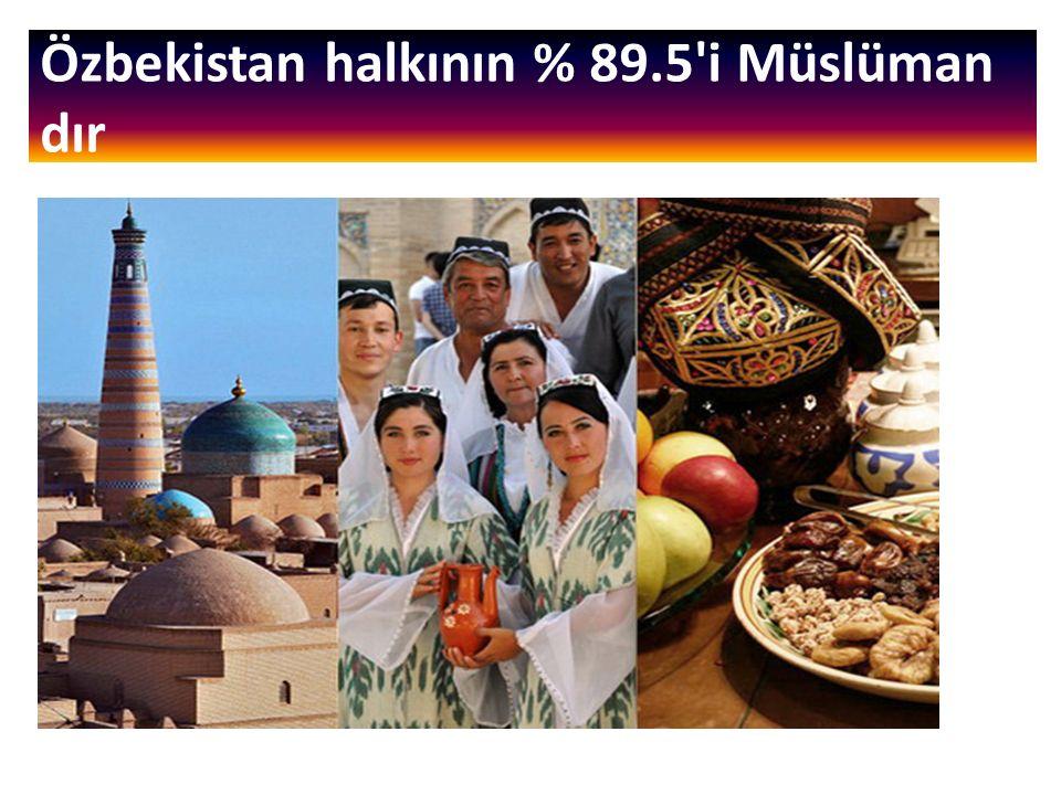 Özbekistan halkının % 89.5'i Müslüman dır