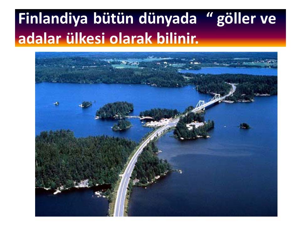 """Finlandiya bütün dünyada """" göller ve adalar ülkesi olarak bilinir."""