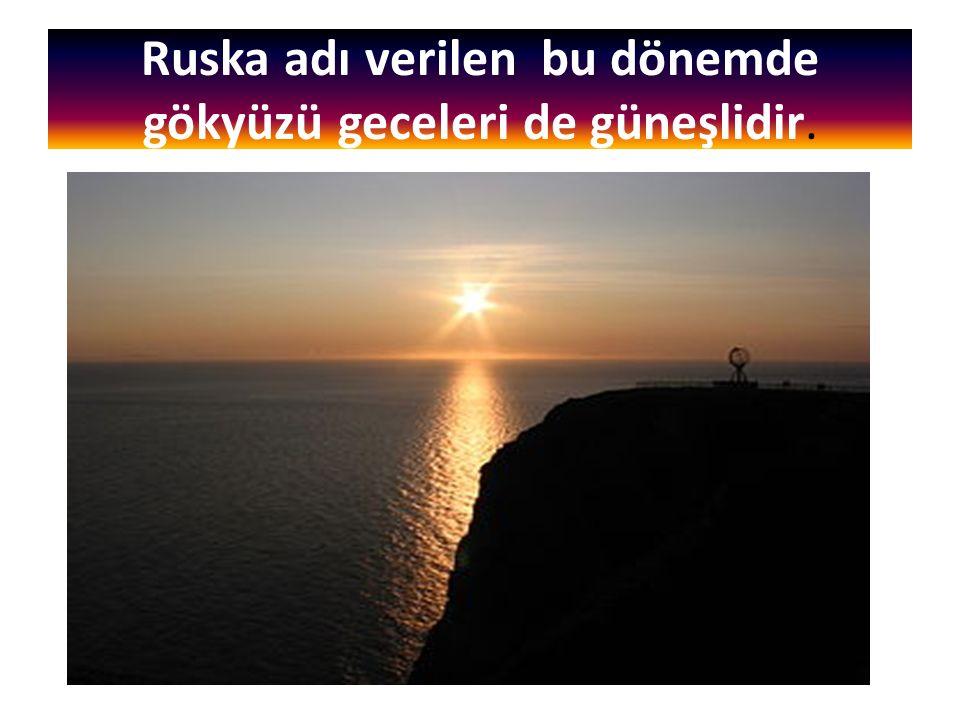 Ruska adı verilen bu dönemde gökyüzü geceleri de güneşlidir.