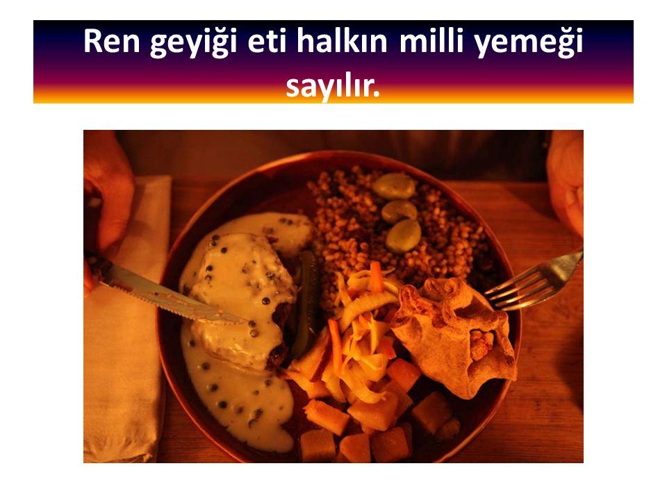 Ren geyiği eti halkın milli yemeği sayılır.