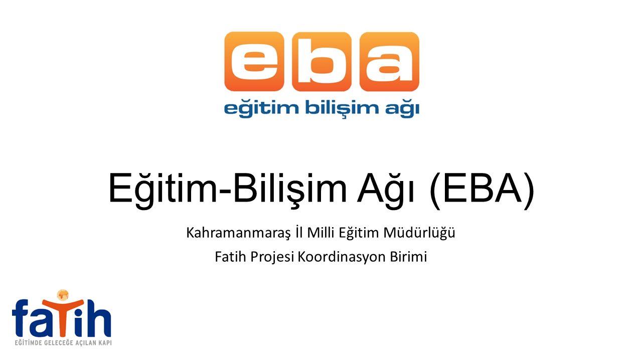 Eğitim-Bilişim Ağı (EBA) Kahramanmaraş İl Milli Eğitim Müdürlüğü Fatih Projesi Koordinasyon Birimi