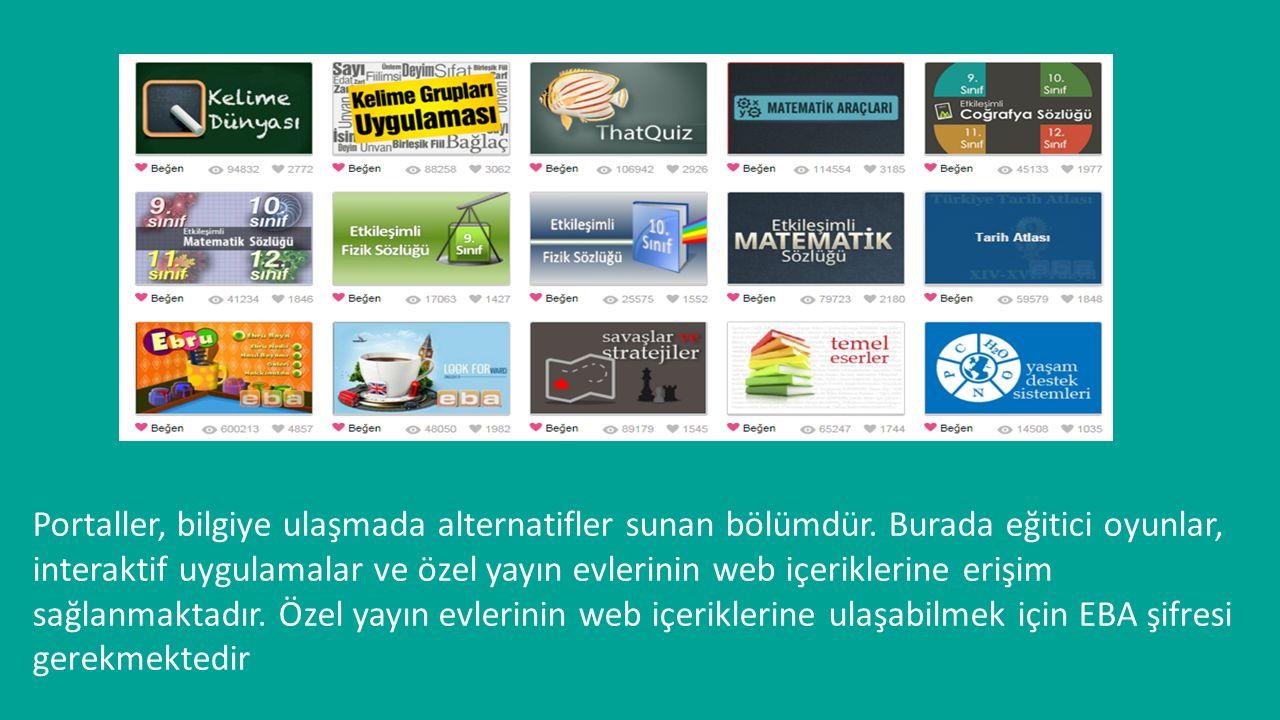 Portaller, bilgiye ulaşmada alternatifler sunan bölümdür. Burada eğitici oyunlar, interaktif uygulamalar ve özel yayın evlerinin web içeriklerine eriş