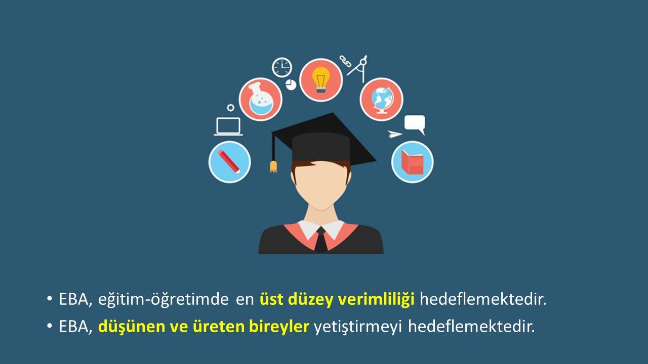 EBA, eğitim-öğretimde en üst düzey verimliliği hedeflemektedir. EBA, düşünen ve üreten bireyler yetiştirmeyi hedeflemektedir.