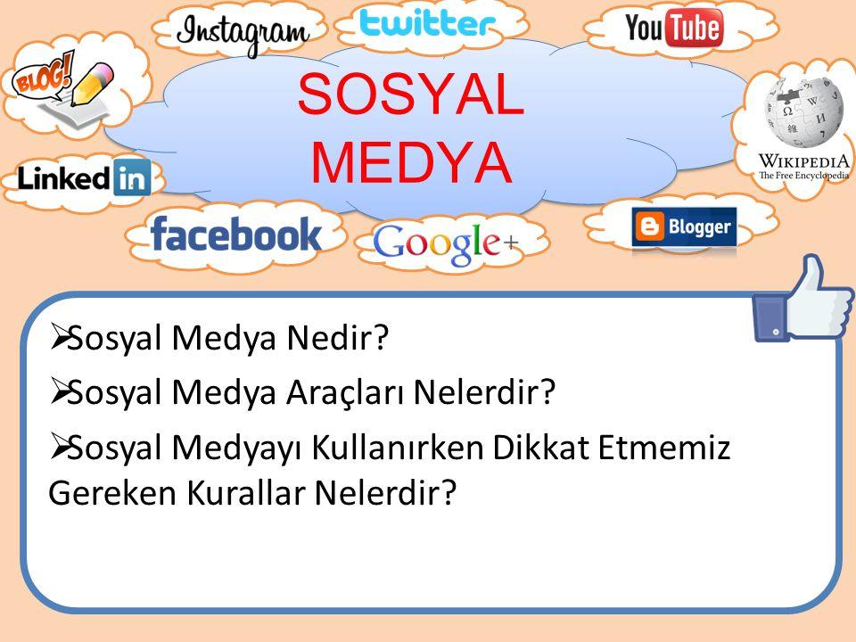 SOSYAL MEDYA  Sosyal Medya Nedir?  Sosyal Medya Araçları Nelerdir?  Sosyal Medyayı Kullanırken Dikkat Etmemiz Gereken Kurallar Nelerdir?