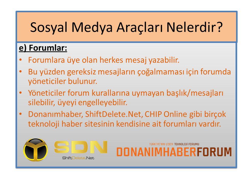 e) Forumlar: Forumlara üye olan herkes mesaj yazabilir. Bu yüzden gereksiz mesajların çoğalmaması için forumda yöneticiler bulunur. Yöneticiler forum