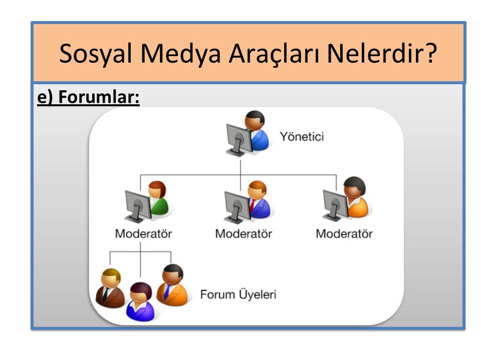 e) Forumlar: e) Forumlar: Sosyal Medya Araçları Nelerdir?