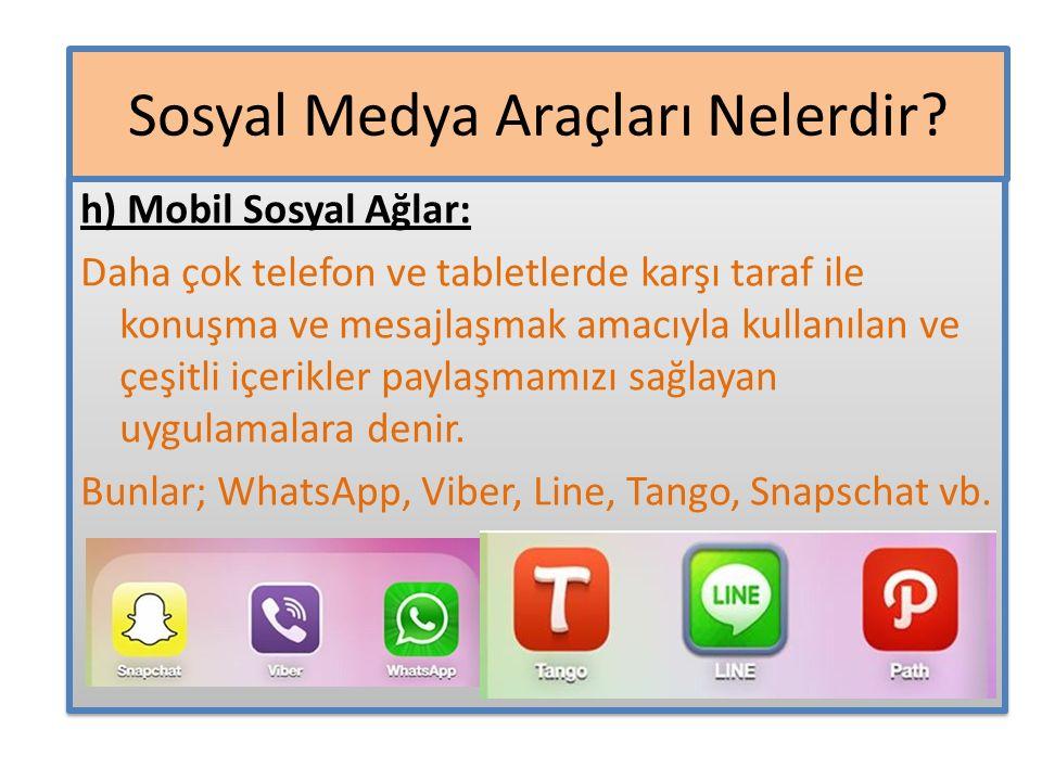 h) Mobil Sosyal Ağlar: Daha çok telefon ve tabletlerde karşı taraf ile konuşma ve mesajlaşmak amacıyla kullanılan ve çeşitli içerikler paylaşmamızı sa
