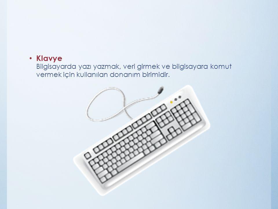 Klavye Bilgisayarda yazı yazmak, veri girmek ve bilgisayara komut vermek için kullanılan donanım birimidir.