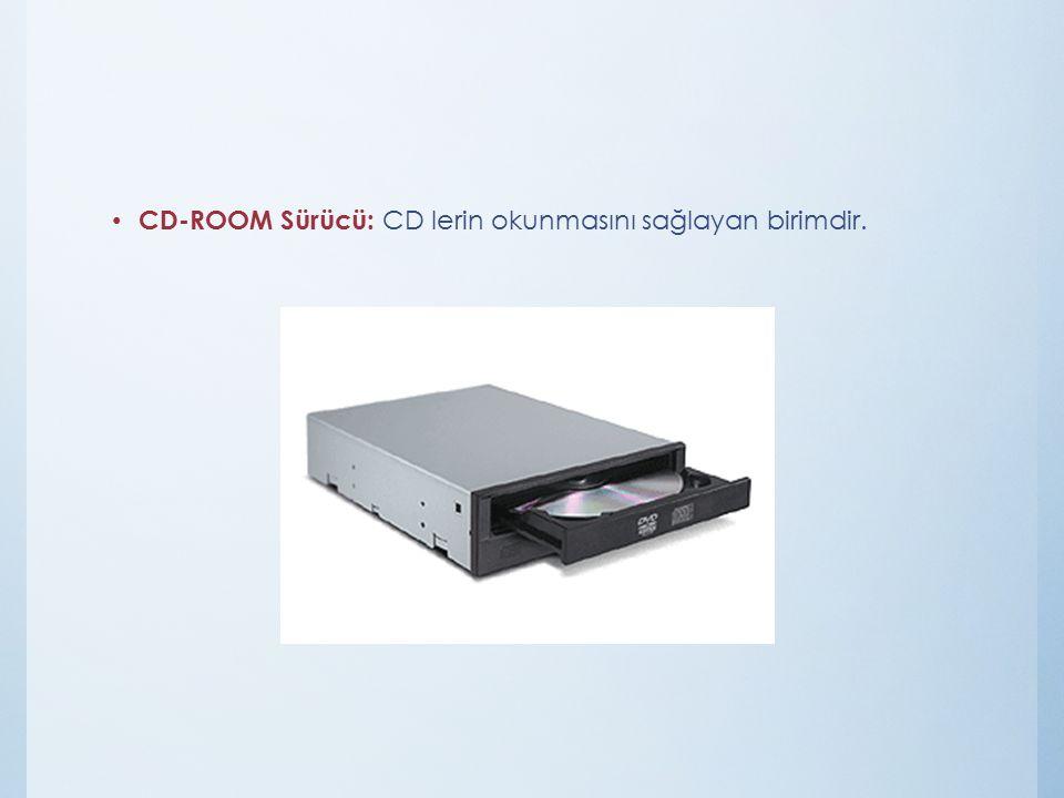 CD-ROOM Sürücü: CD lerin okunmasını sağlayan birimdir.