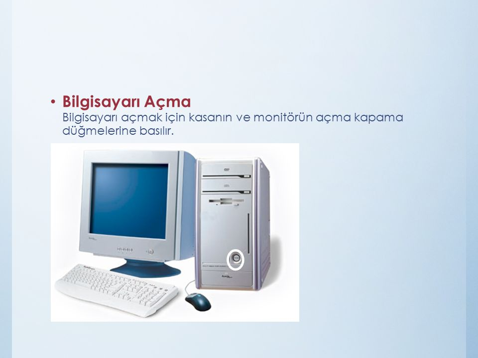 Bilgisayarı Açma Bilgisayarı açmak için kasanın ve monitörün açma kapama düğmelerine basılır.