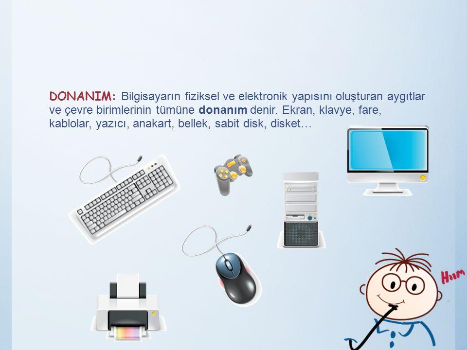 DONANIM: Bilgisayarın fiziksel ve elektronik yapısını oluşturan aygıtlar ve çevre birimlerinin tümüne donanım denir. Ekran, klavye, fare, kablolar, ya