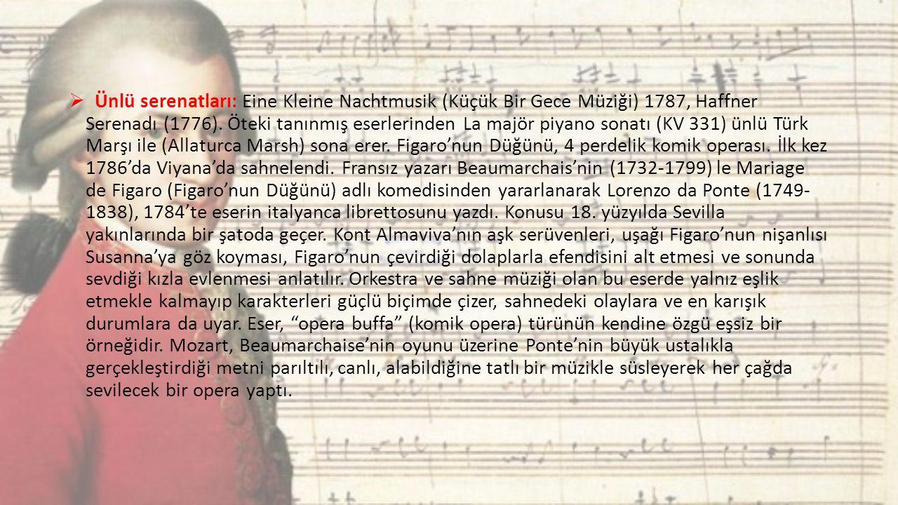 MOZART'IN BESTELERİ  Başlıca operaları: İdomeneo (1781) Die Entführung aus dem Serail (Saraydan Kız Kaçırma) 1782, Figaros Hochzeit (Figaro'nun Düğün