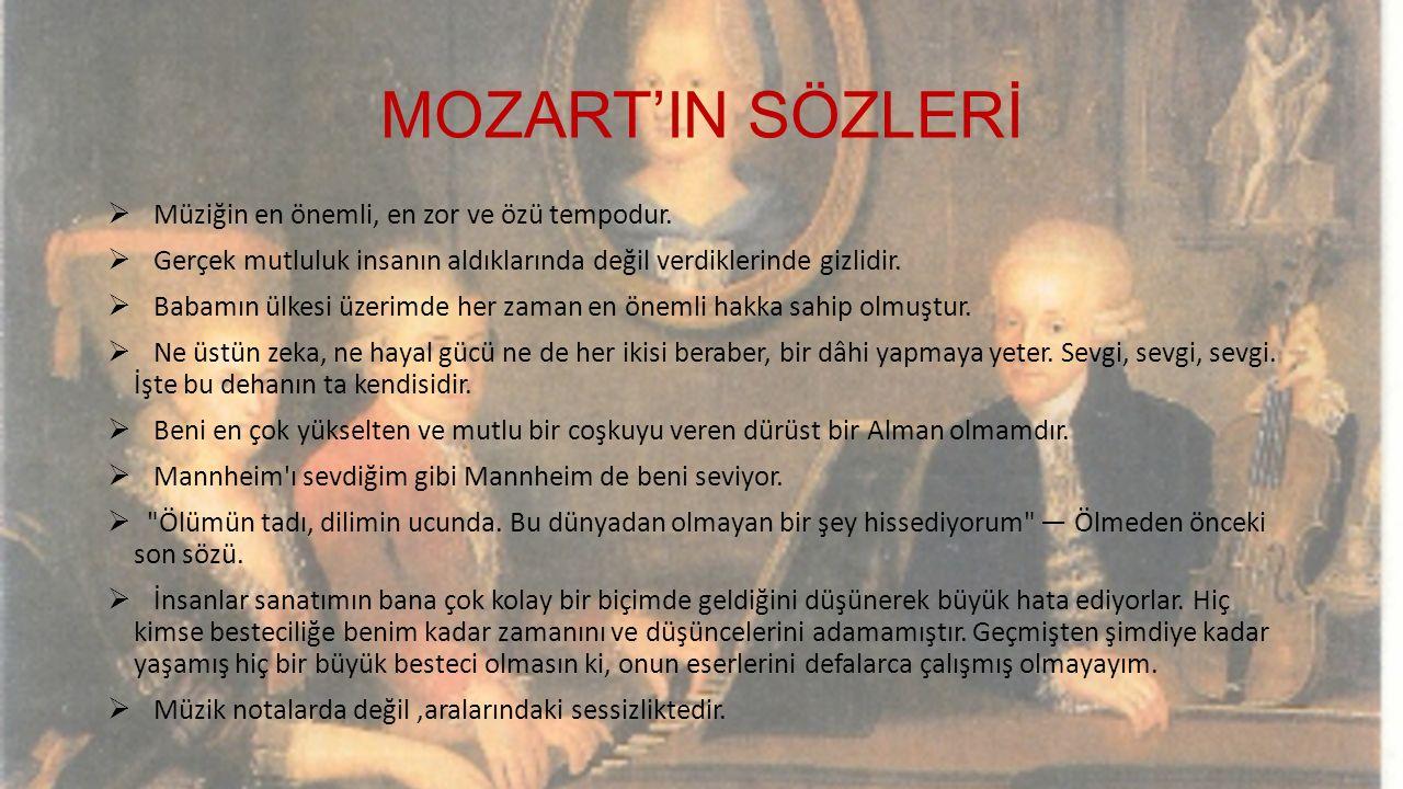 MOZART'IN SÖZLERİ  Müziğin en önemli, en zor ve özü tempodur.