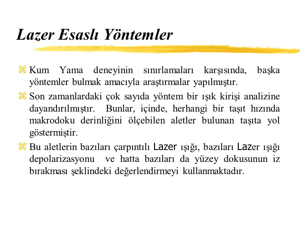 Lazer Esaslı Yöntemler zKum Yama deneyinin sınırlamaları karşısında, başka yöntemler bulmak amacıyla araştırmalar yapılmıştır.