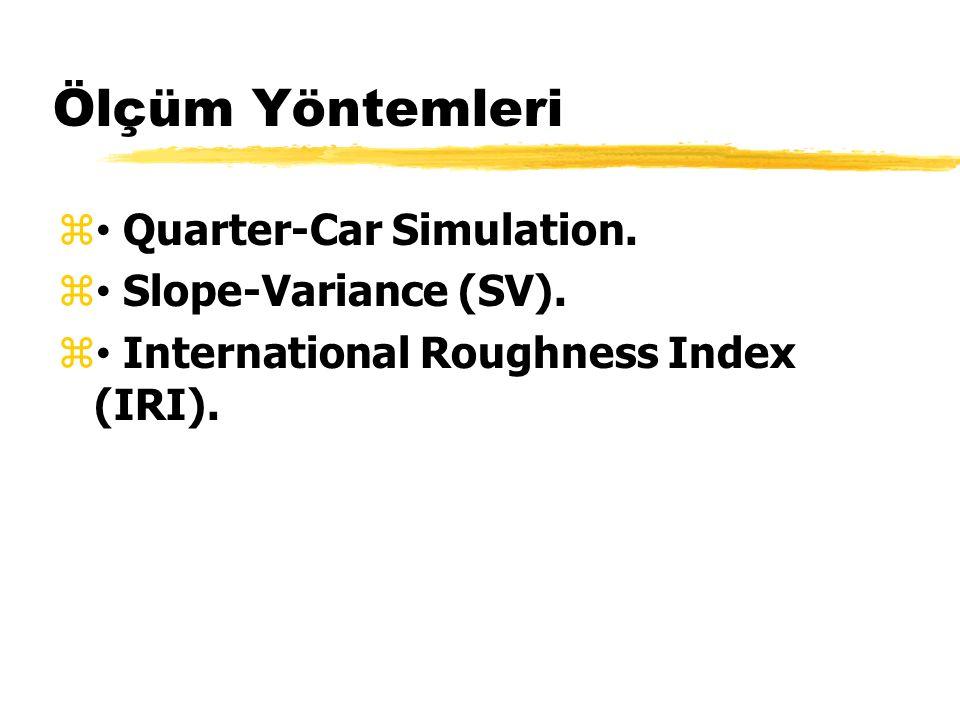 Ölçüm Yöntemleri  Quarter-Car Simulation. Slope-Variance (SV).