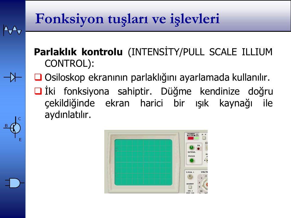 C E B Parlaklık kontrolu (INTENSİTY/PULL SCALE ILLIUM CONTROL):  Osiloskop ekranının parlaklığını ayarlamada kullanılır.
