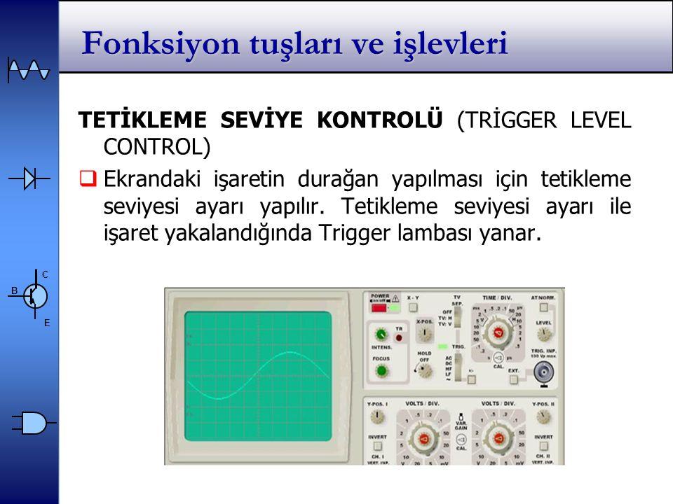 C E B Fonksiyon tuşları ve işlevleri TETİKLEME SEVİYE KONTROLÜ (TRİGGER LEVEL CONTROL)  Ekrandaki işaretin durağan yapılması için tetikleme seviyesi ayarı yapılır.