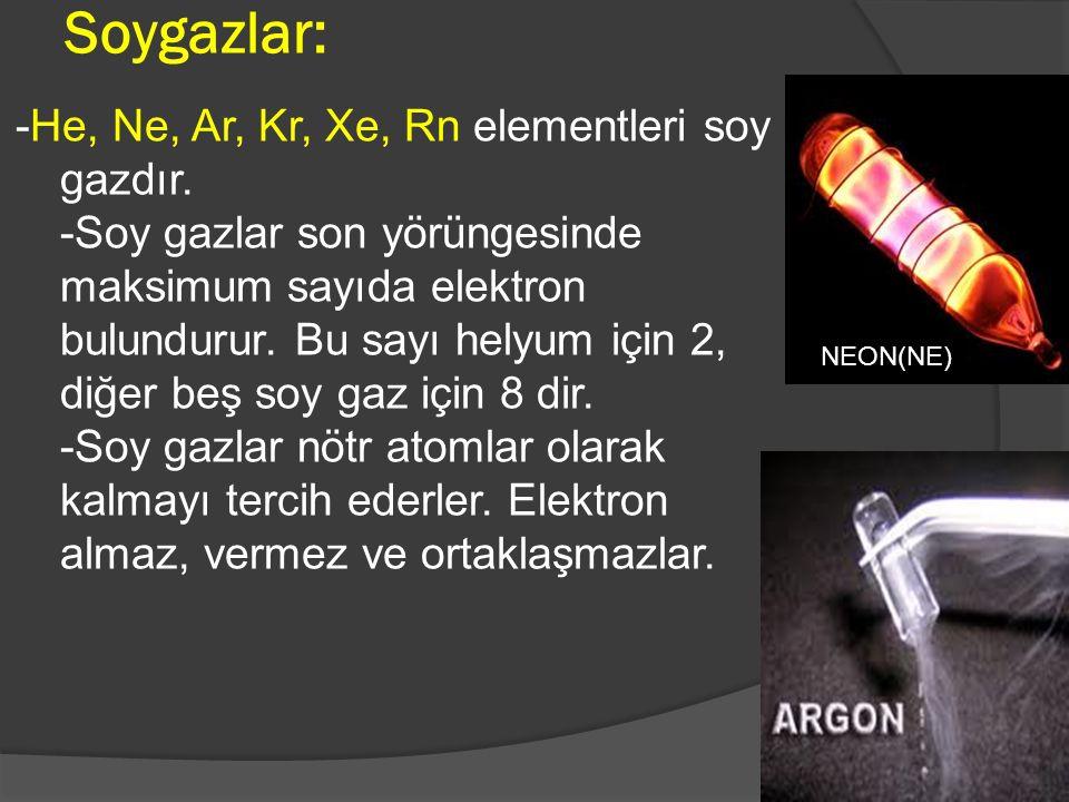 Soygazlar: -He, Ne, Ar, Kr, Xe, Rn elementleri soy gazdır. -Soy gazlar son yörüngesinde maksimum sayıda elektron bulundurur. Bu sayı helyum için 2, di