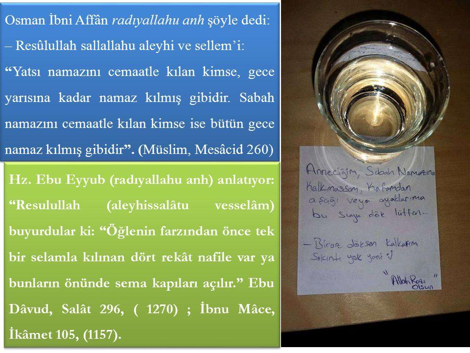 """Osman İbni Affân radıyallahu anh şöyle dedi: – Resûlullah sallallahu aleyhi ve sellem'i: """"Yatsı namazını cemaatle kılan kimse, gece yarısına kadar nam"""