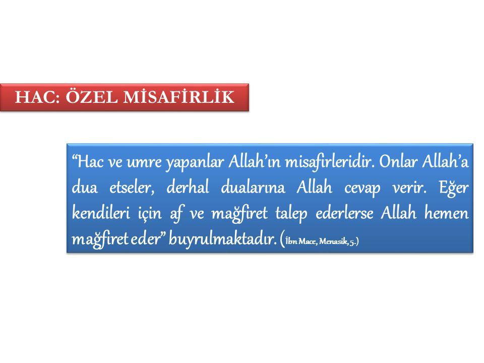 """""""Hac ve umre yapanlar Allah'ın misafirleridir. Onlar Allah'a dua etseler, derhal dualarına Allah cevap verir. Eğer kendileri için af ve mağfiret talep"""