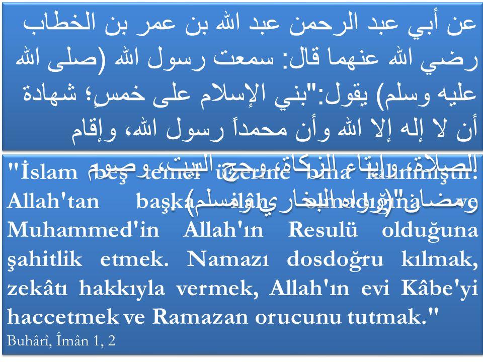 İslam beş temel üzerine bina kılınmıştır: Allah tan başka ilâh olmadığına ve Muhammed in Allah ın Resulü olduğuna şahitlik etmek.