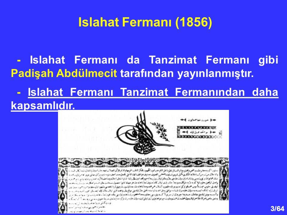 3/64 - Islahat Fermanı da Tanzimat Fermanı gibi Padişah Abdülmecit tarafından yayınlanmıştır. - Islahat Fermanı Tanzimat Fermanından daha kapsamlıdır.