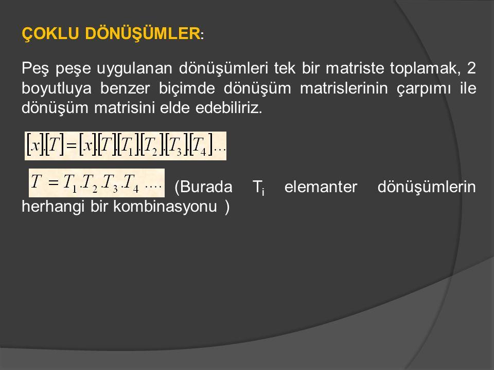 ÇOKLU DÖNÜŞÜMLER : Peş peşe uygulanan dönüşümleri tek bir matriste toplamak, 2 boyutluya benzer biçimde dönüşüm matrislerinin çarpımı ile dönüşüm matr