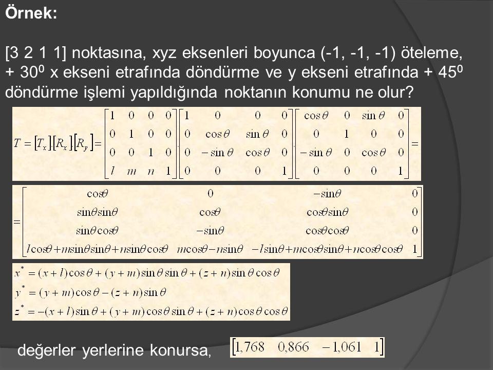 Örnek: [3 2 1 1] noktasına, xyz eksenleri boyunca (-1, -1, -1) öteleme, + 30 0 x ekseni etrafında döndürme ve y ekseni etrafında + 45 0 döndürme işlem