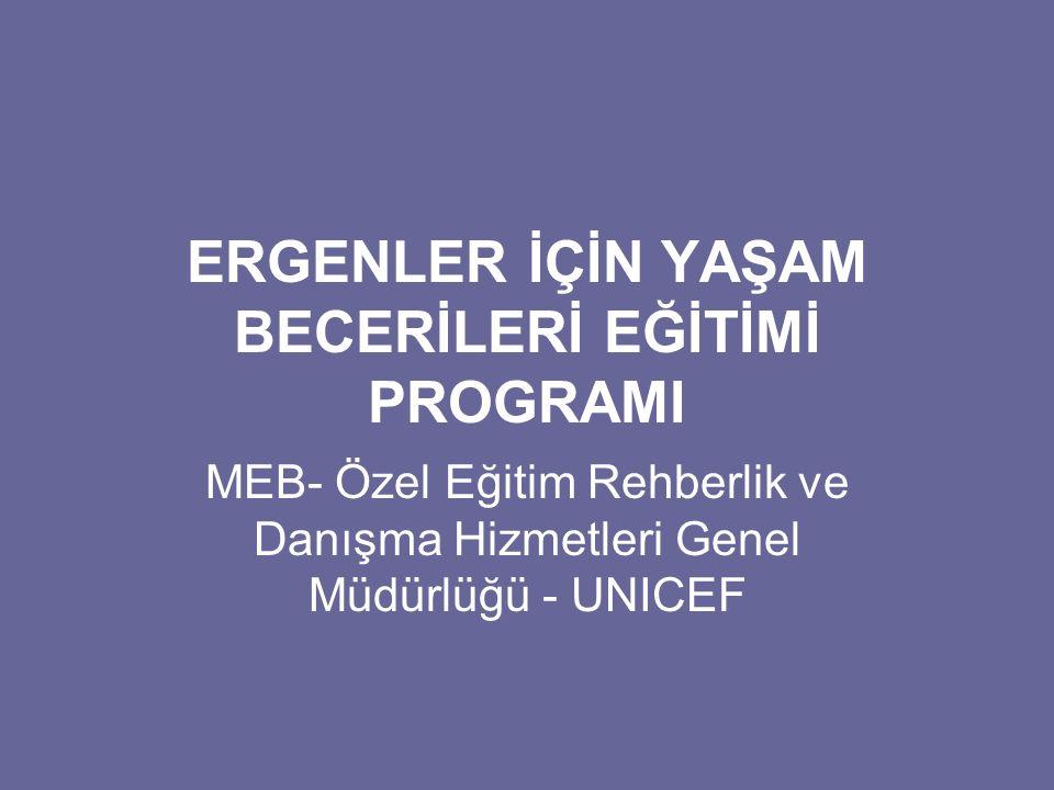 ERGENLER İÇİN YAŞAM BECERİLERİ EĞİTİMİ PROGRAMI MEB- Özel Eğitim Rehberlik ve Danışma Hizmetleri Genel Müdürlüğü - UNICEF