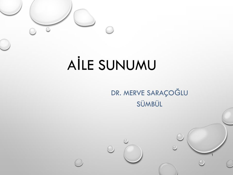 A İ LE SUNUMU DR. MERVE SARAÇO Ğ LU SÜMBÜL 1