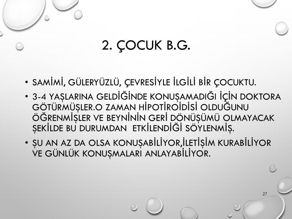 2. ÇOCUK B.G. SAM İ M İ, GÜLERYÜZLÜ, ÇEVRES İ YLE İ LG İ L İ B İ R ÇOCUKTU.