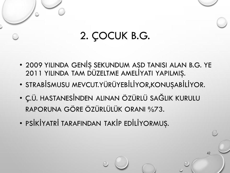 2. ÇOCUK B.G. 2009 YILINDA GEN İ Ş SEKUNDUM ASD TANISI ALAN B.G.