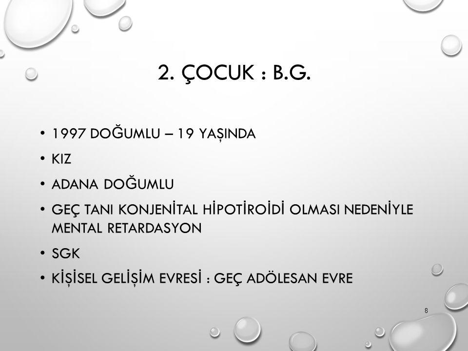 2. ÇOCUK : B.G.