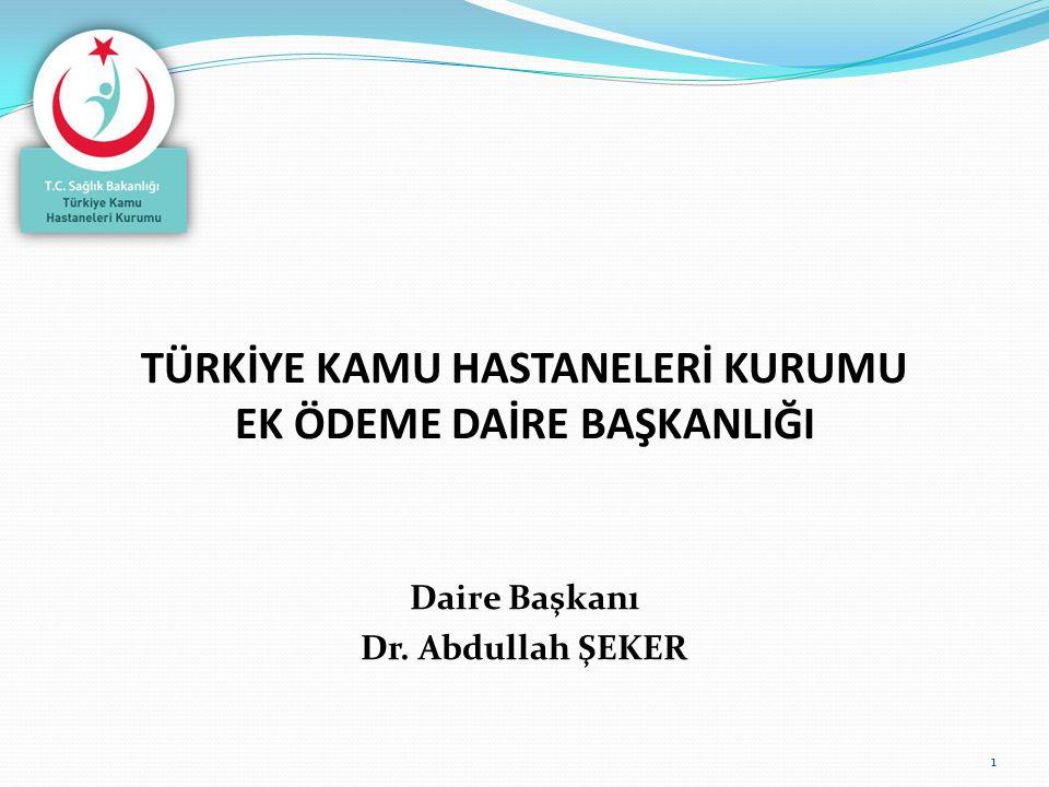 TÜRKİYE KAMU HASTANELERİ KURUMU EK ÖDEME DAİRE BAŞKANLIĞI Daire Başkanı Dr. Abdullah ŞEKER 1