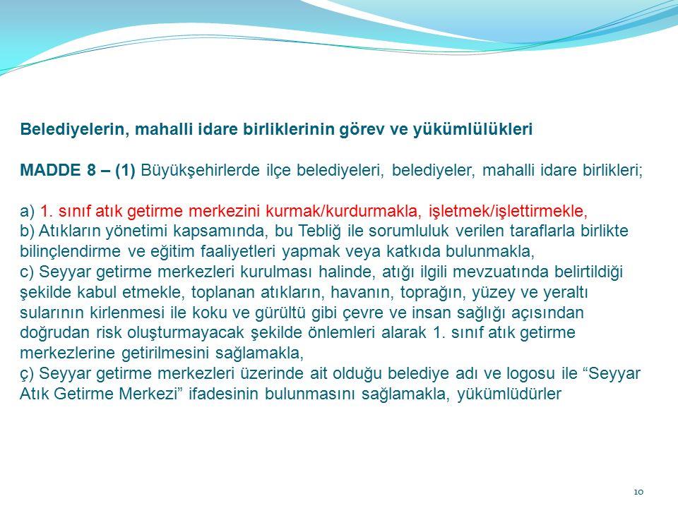 10 Belediyelerin, mahalli idare birliklerinin görev ve yükümlülükleri MADDE 8 – (1) Büyükşehirlerde ilçe belediyeleri, belediyeler, mahalli idare birl