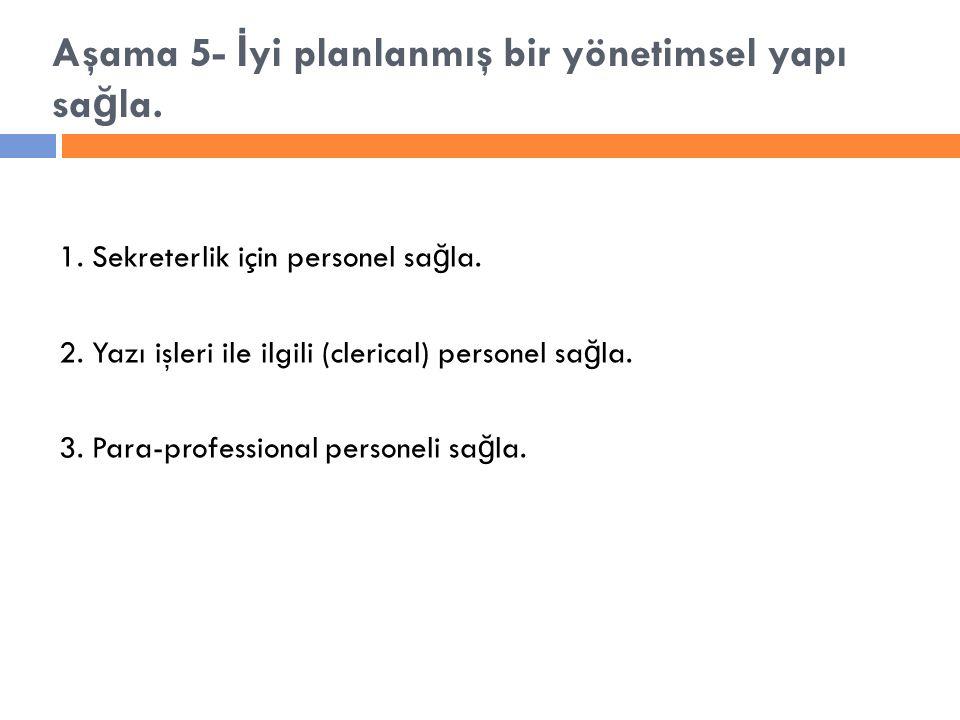 1. Sekreterlik için personel sa ğ la. 2. Yazı işleri ile ilgili (clerical) personel sa ğ la.