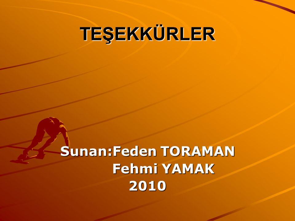 TEŞEKKÜRLER Sunan:Feden TORAMAN Fehmi YAMAK Fehmi YAMAK2010