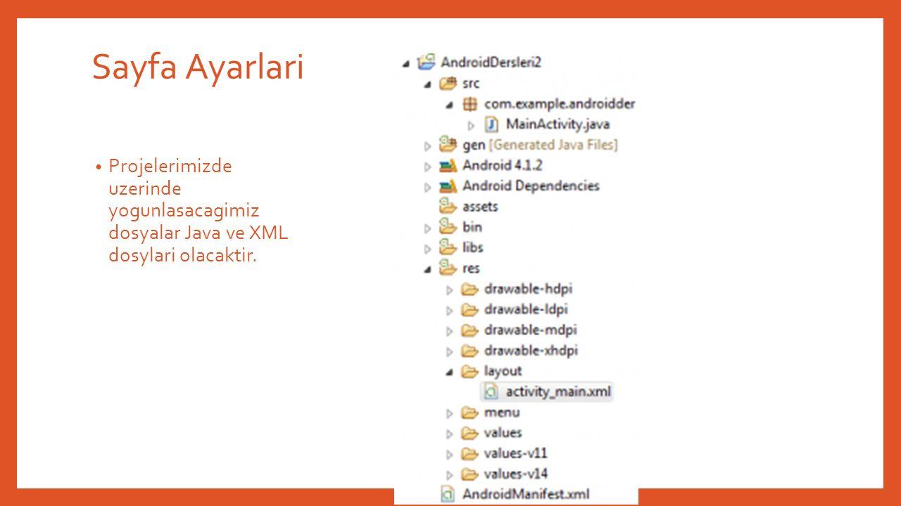 Sayfa Ayarlari Projelerimizde uzerinde yogunlasacagimiz dosyalar Java ve XML dosylari olacaktir.