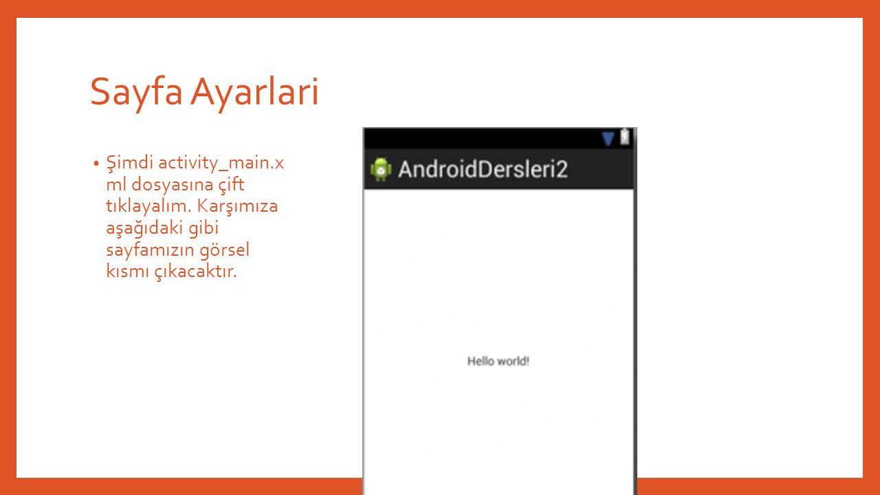 Sayfa Ayarlari Şimdi activity_main.x ml dosyasına çift tıklayalım.