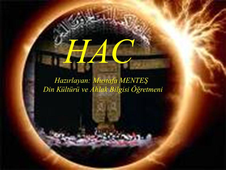 Hazırlayan: Mustafa MENTEŞ Din Kültürü ve Ahlak Bilgisi Öğretmeni HAC