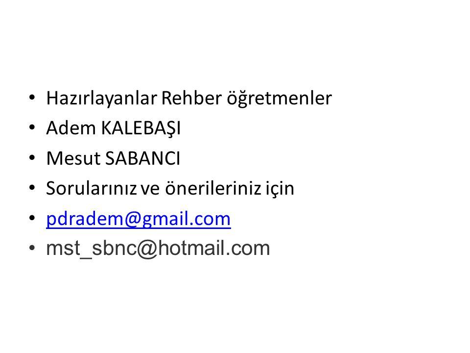 Hazırlayanlar Rehber öğretmenler Adem KALEBAŞI Mesut SABANCI Sorularınız ve önerileriniz için pdradem@gmail.com mst_sbnc@hotmail.com