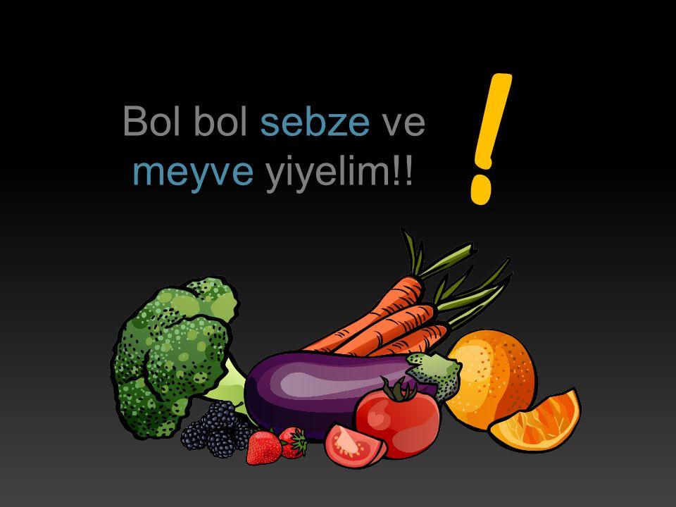 Bol bol sebze ve meyve yiyelim!!
