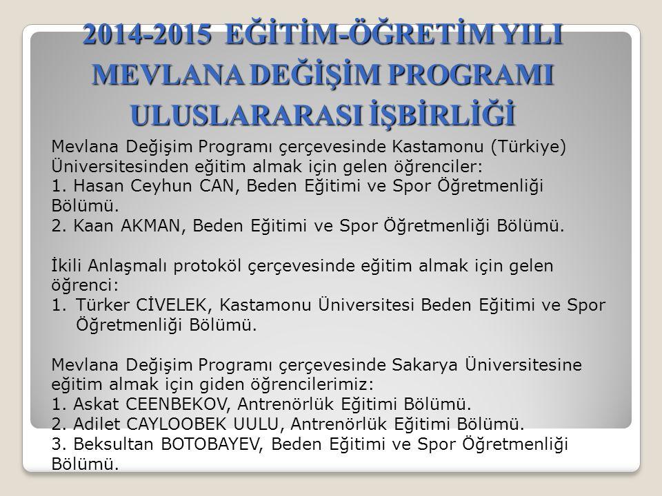 2014-2015 EĞİTİM-ÖĞRETİM YILI MEVLANA DEĞİŞİM PROGRAMI ULUSLARARASI İŞBİRLİĞİ Mevlana Değişim Programı çerçevesinde Kastamonu (Türkiye) Üniversitesinden eğitim almak için gelen öğrenciler: 1.