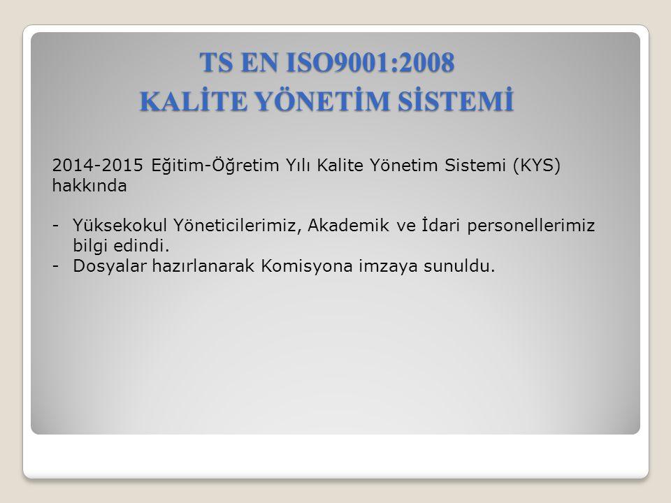 TS EN ISO9001:2008 KALİTE YÖNETİM SİSTEMİ 2014-2015 Eğitim-Öğretim Yılı Kalite Yönetim Sistemi (KYS) hakkında -Yüksekokul Yöneticilerimiz, Akademik ve İdari personellerimiz bilgi edindi.