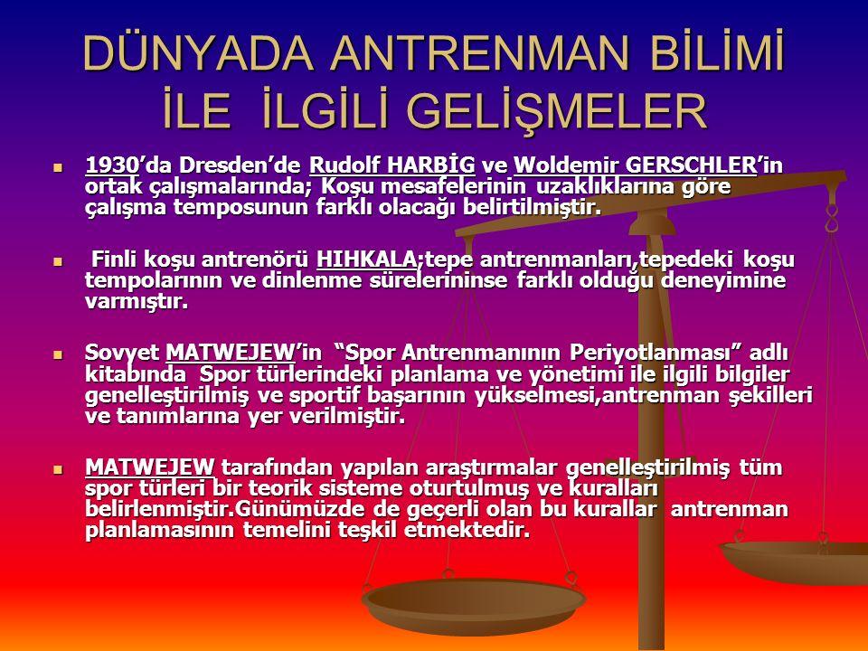 TÜRKİYE'DE ANTRENMAN BİLİMİNİN GELİŞİMİ 1973 yılında Ege Üniversitesinde Spor Hekimliği Enstitüsü kurulmuştur.