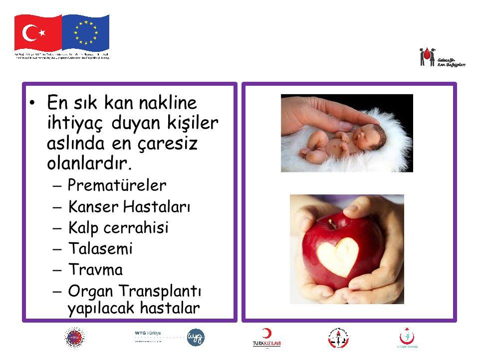 En sık kan nakline ihtiyaç duyan kişiler aslında en çaresiz olanlardır. – Prematüreler – Kanser Hastaları – Kalp cerrahisi – Talasemi – Travma – Organ