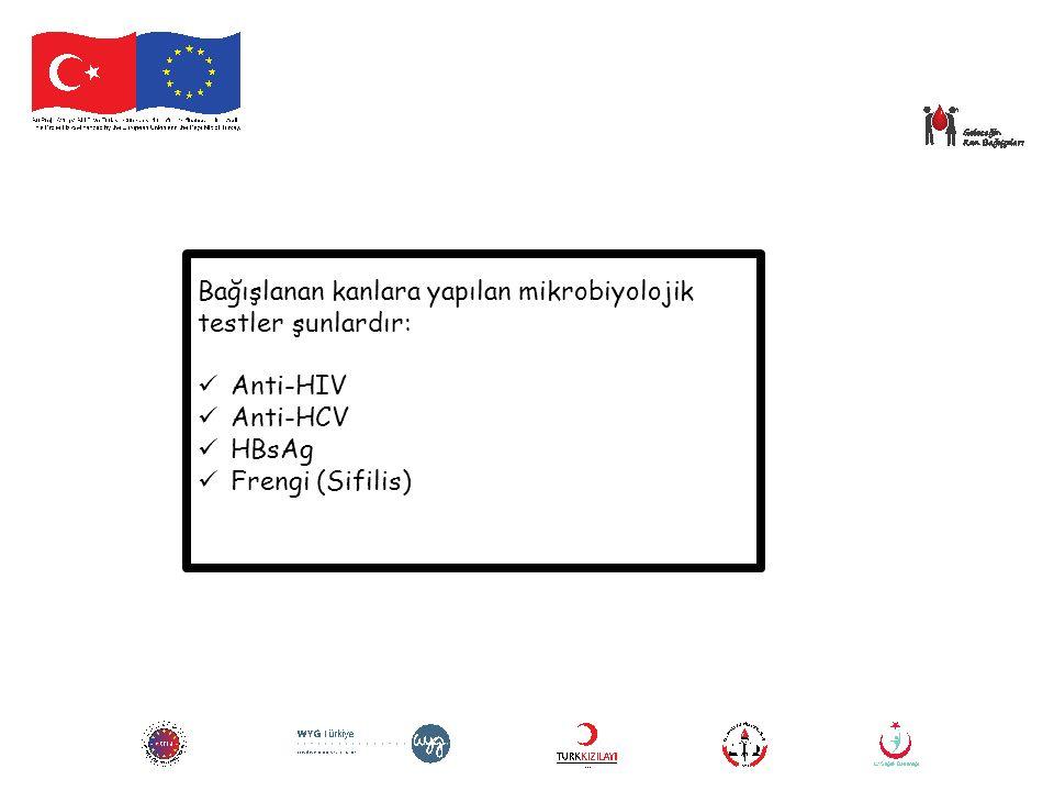 Bağışlanan kanlara yapılan mikrobiyolojik testler şunlardır: Anti-HIV Anti-HCV HBsAg Frengi (Sifilis)