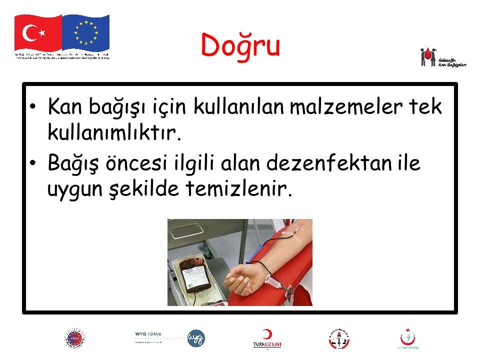 Doğru Kan bağışı için kullanılan malzemeler tek kullanımlıktır. Bağış öncesi ilgili alan dezenfektan ile uygun şekilde temizlenir.
